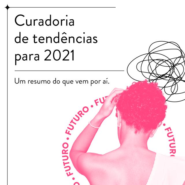 Curadoria de Tendências 2021